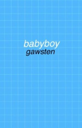baby boy | gawsten one-shot by loudmouthandpale