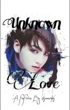 Unknown Love (Jungkook X Reader) by sawnw14bts