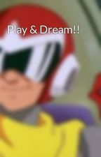 Play & Dream!! by user86280584