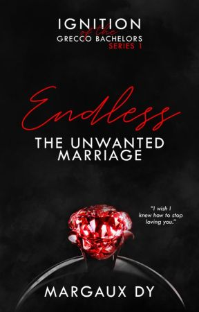 ENDLESS - The Unwanted Marriage | TO BE PUBLISHED UNDER LIB BARE by TheMargauxDy