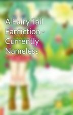 A Fairy Tail Fanfiction - Currently Nameless by Marianna101