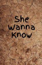 She Wanna Know by xxanikaxx18