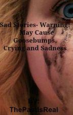 Sad Stories- Warning! May Cause Goosebumps,Crying and Sadness. by Alopexa