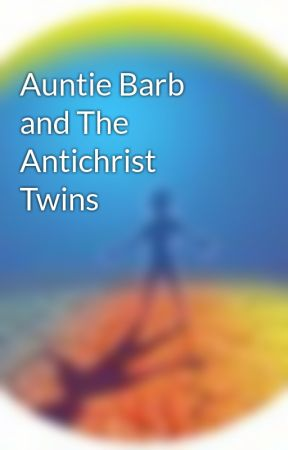 Auntie Barb and The Antichrist Twins by NoelDayer