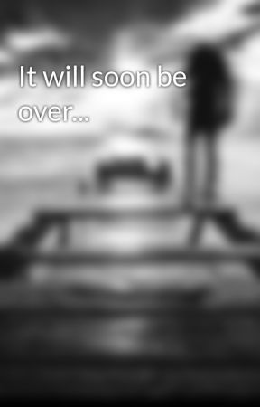 It will soon be over... by twistedpersonality