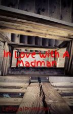 In Love With A Madman by LeRoyalPrussian