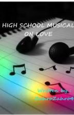 HIGH SCHOOL MUSICAL ON LOVE by oh_zahra