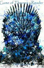 Game of Thrones X Reader (Request Closed) by Royal_Dead_