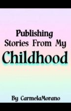 Publishing Stories From My Childhood by CarmelaMorano