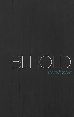 Behold by awndrayuh