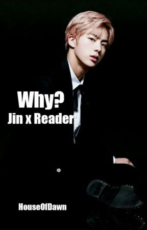 Why? (Jin x Reader) by LeQuafiare