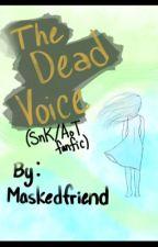 The Dead Voice(AoT/SnK fanfiction) by AL_or_Ib