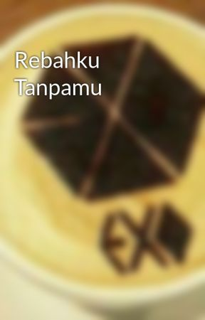 Rebahku Tanpamu by EXO_S4_17