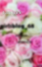 I am back by cemre_68