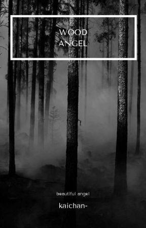 Wood Angel - Nomin {✔} by kaichan-
