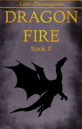 Dragon Fire - Book 2 by EstherDramaqueen