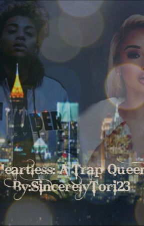 Heartless:Trap Queen by Sincerely_Tori23