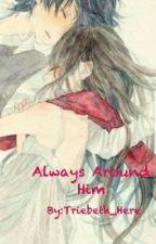 Always Around Him (Anime Story) by Triebeth_Here