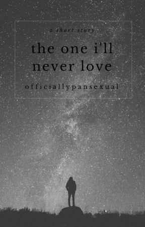 The One I'll Never Love by officallypansexual
