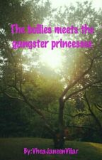 The Bullies Meets The Gangster Princesses by VheaJaneenVilar