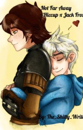 Not far away (Hiccup x Jack Frost) by The_Shitty_Writer