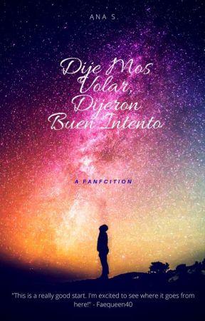 Dije Mos Volar, Dijeron Buen Intento by PrincessWriter123