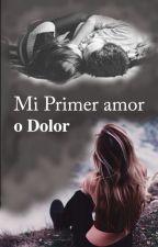 Mi Primer Amor o Dolor (como quieran llamarlo) by cielo_sbm