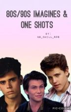 80s/90s Imagines & One Shots by Daddy-Dobrik