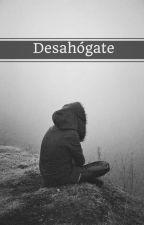Desahógate. ➳ Cerrado by camren-letters