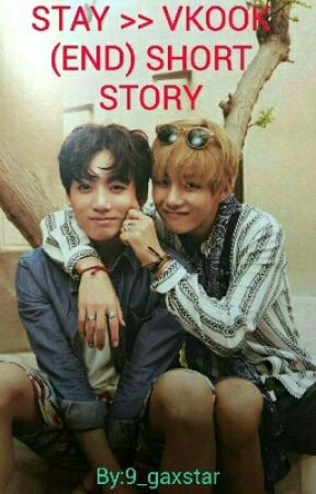 STAY >> VKOOK (END) SHORT STORY by Deanvxch