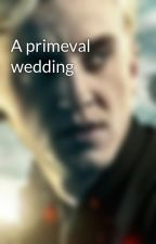 A primeval wedding by Hanzy249