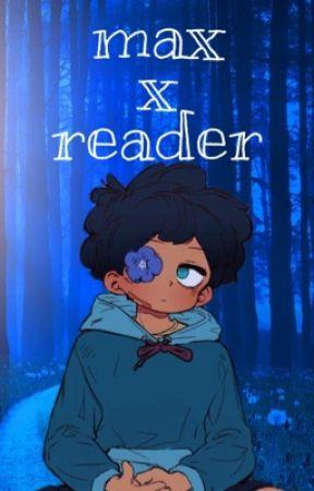 max x reader by n0stalgicjuic3