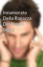 Innamorato Della Ragazza Dei Propri Sogni by VincenzoEsposito430