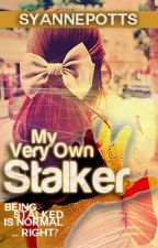 My Very Own Stalker {Completed} by SyannePotts