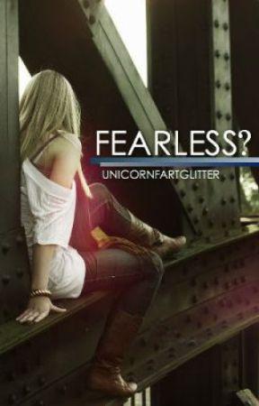 Fearless? by UnicornFartGlitter