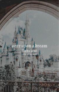 once upon a dream | a disney fancast cover