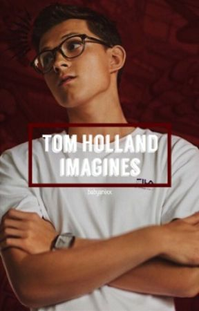 Tom Holland Imagines  by babysnixx