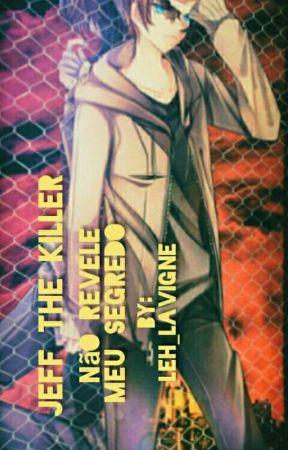 JEFF THE KILLER -Não revele meu segredo{ULTIMADO} by Leh_Lavigne