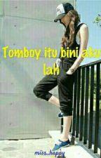 Tomboy Itu Bini Aku Lah by miss_happy98