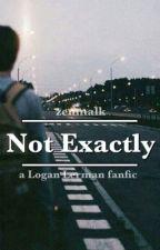 Not Exactly (A Logan Lerman Fanfic) by zenmalk