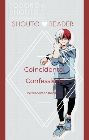 Coincidental Confessions: Todoroki Shouto x Reader by iScreammonster2020