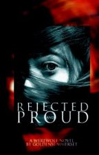 Rejected and Proud (Under serious editing) by GoldenSummerSet