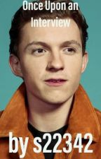 Once Upon an Interview: Tom Holland X Reader by s22342