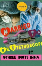 Married To Mr.Stethoscope by Three_idiots_india
