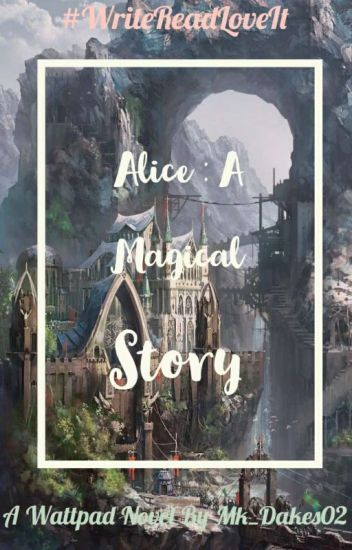 Alice : A Magical Story [Under Heavy Editing]