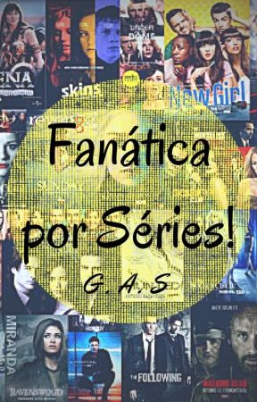 Fanática por Séries! by gracysaint