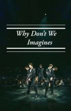 Why Don't We imagines  by mianeedsbread