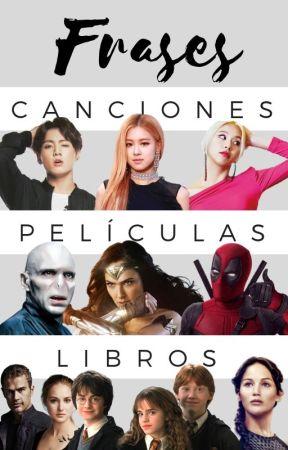 Frases: Libros, Películas y Canciones by R_Lawrence