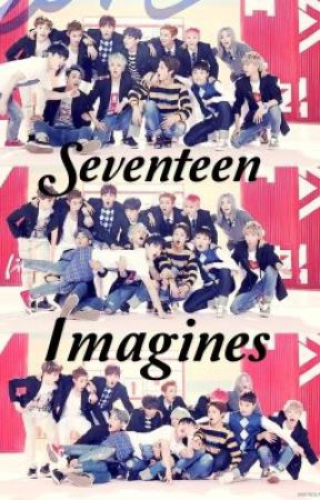 Seventeen Imagines (COMPLETED) by JiminsJams97