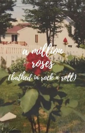 a million roses (bathed in rock n' roll) | l.s by nymphrry